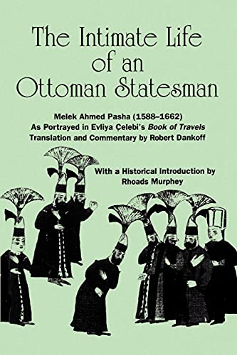 9780791406410: The Intimate Life of an Ottoman Statesman, Melek Ahmed Pasha, (1588-1662 : As Portrayed in Evliya Celeb's Book of Travels)