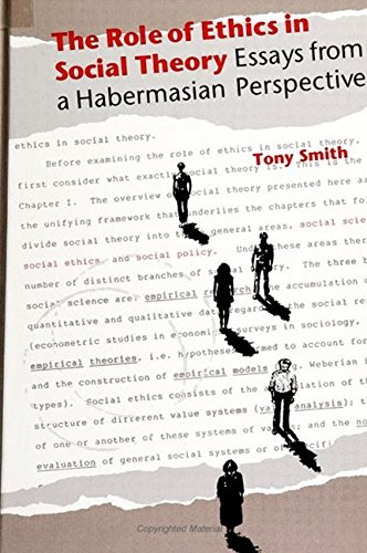 The Role of Ethics in Social Theory: Essays from a Habermasian Perspective (Suny Series in Ethical Theory) (0791406520) by Tony Smith