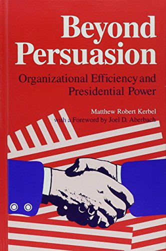 9780791406939: Beyond Persuasion: Organizational Efficiency and Presidential Power (SUNY series on the Presidency: Contemporary Issues)