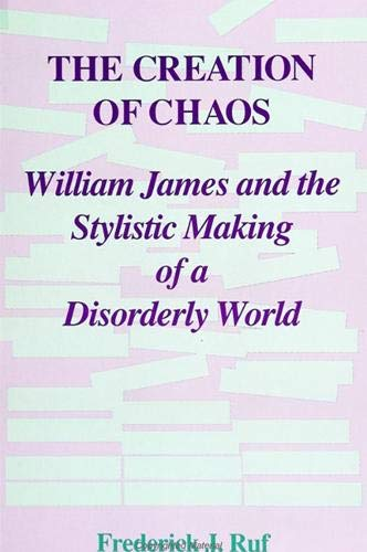 Creation of Chaos: William James & the Stylistic Making of a Disorderly World.: Frederick J. ...