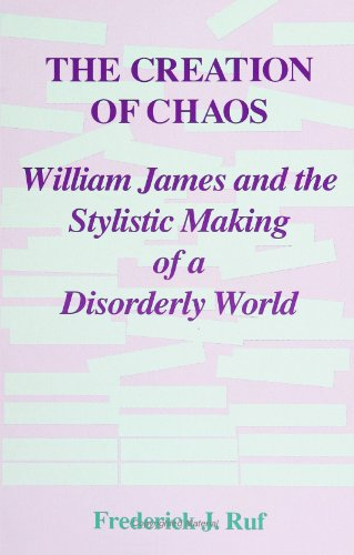 9780791407028: The Creation of Chaos: William James and the Stylistic Making of a Disorderly World (Suny Series in Rhetoric and Theology)