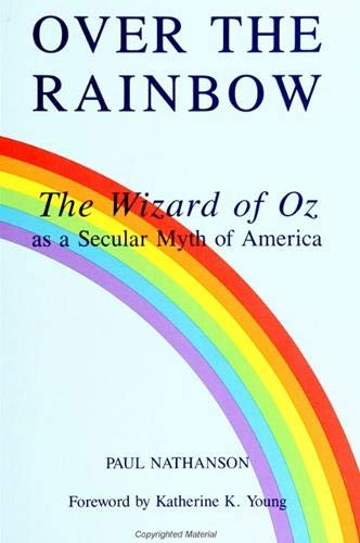 Over the Rainbow: The Wizard of Oz As a Secular Myth of America (Mcgill Studies in the History of ...