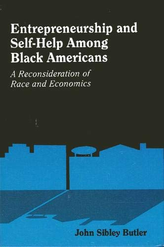 Entrepreneurship and Self-Help Among Black Americans: A Reconsideration of Race and Economics (S U ...