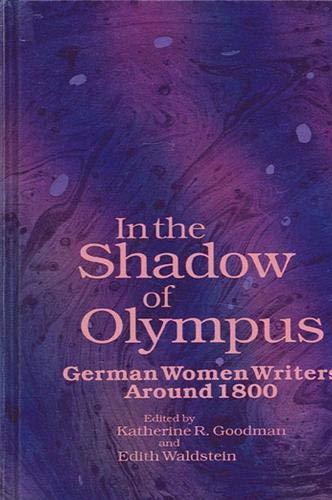 In the shadow of Olympus : German Women Writers around 1800.: Goodman, Katherine R. & Edith ...