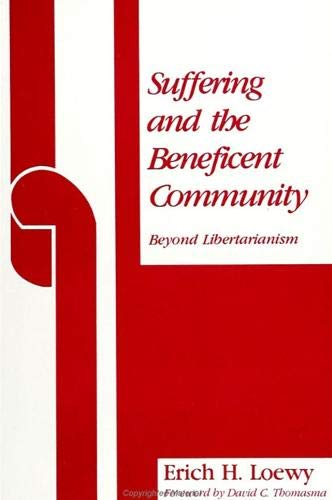 Suffering and the beneficent community. Beyond libertarianism.: LOEWY, E.H.