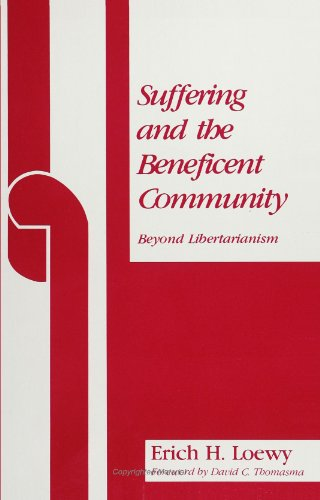 Suffering and the Beneficent Community: Beyond Libertarianism: Loewy, Erich H.