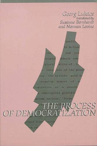 The Process of Democratization (Suny Series in Contemporary Continental Philosophy) (0791407616) by Lukacs, Georg; Bernhardt, Susanne; Levine, Norman