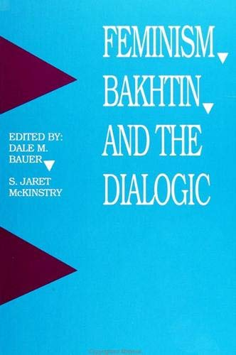 Feminism, Bakhtin, and the Dialogic (S U N Y Series in Feminist Criticism and Theory) (0791407691) by Bauer, Dale M.