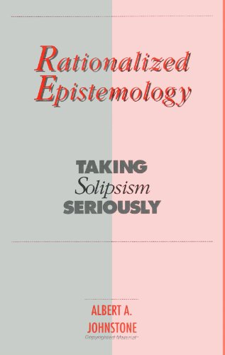 9780791407882: Rationalized Epistemology: Taking Solipsism Seriously (SUNY series in Logic and Language)
