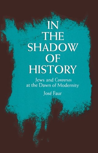 9780791408025: In the Shadow of History: Jews and Conversos at the Dawn of Modernity