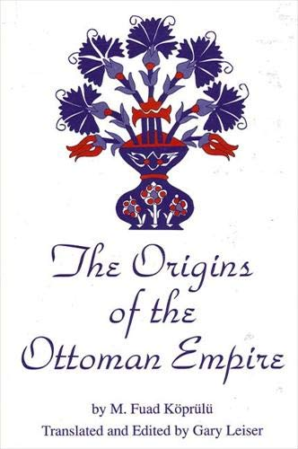 The Origins of the Ottoman Empire: Koprulu, M. Fruad; Leiser, Gary (translator)