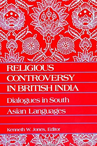 Religious Controversy in British India: Dialogues in South Asian Languages (S U N Y Series in ...