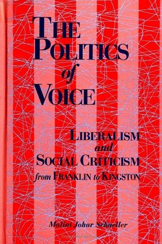 The Politics of Voice: Liberalism and Social Criticism from Franklin to Kingston (Suny Series in ...