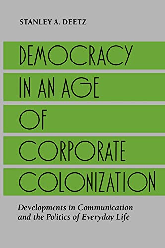 9780791408643: Democracy in an Age of Corporate Colonization: Developments in Communication and the Politics of Everyday Life (Suny Series in Speech Communication)