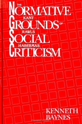 9780791408681: The Normative Grounds of Social Criticism: Kant, Rawls, and Habermas