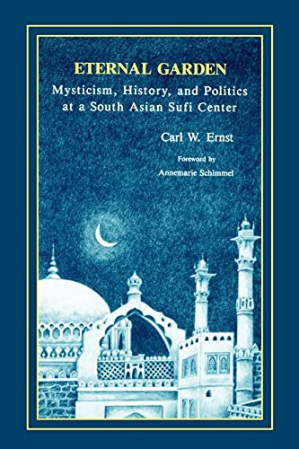 9780791408841: Eternal Garden: Mysticism, History, and Politics at a South Asian Sufi Center
