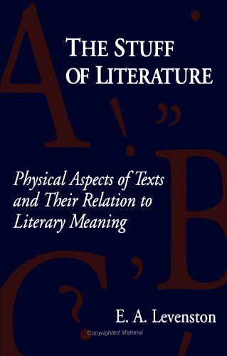 The Stuff of Literature: Physical Aspects of Texts and Their Relation to Literary Meaning: ...