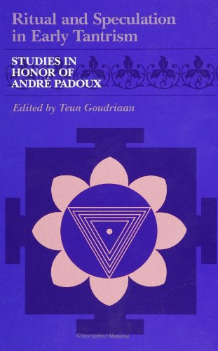 Ritual and Speculation in Early Tantrism: Studies in Honour of Andre Padoux (Suny Series in Tantric...
