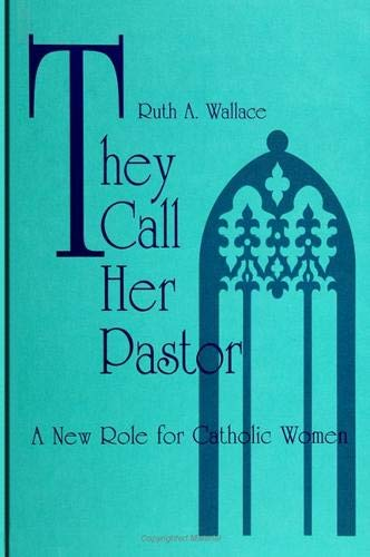 9780791409268: They Call Her Pastor: A New Role for Catholic Women (SUNY series in Religion, Culture, and Society)