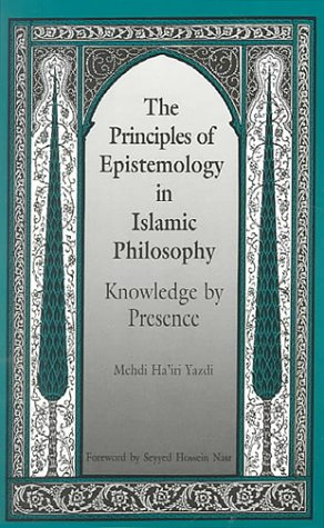9780791409473: The Principles of Epistemology in Islamic Philosophy: Knowledge by Presence (SUNY series in Islam)