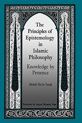 9780791409480: The Principles of Epistemology in Islamic Philosophy: Knowledge by Presence (SUNY series in Islam)