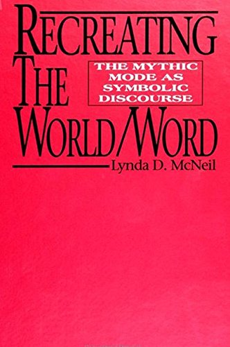 9780791410073: Recreating the World/Word: The Mythic Mode As Symbolic Discourse (Suny Series, Margins of Literature)