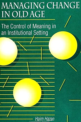 Managing Change in Old Age: The Control of Meaning in an Institutional Setting (Suny Series in ...