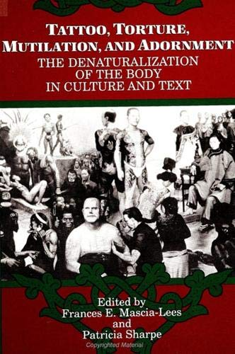 9780791410653: Tattoo, Torture, Mutilation, and Adornment: The Denaturalization of the Body in Culture and Text: Denaturalization of the Body in Culture, History and ... The Body in Culture, History, and Religion)