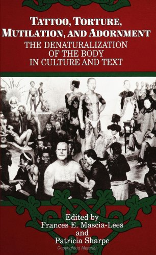 9780791410660: Tattoo, Torture, Mutilation, and Adornment: The Denaturalization of the Body in Culture and Text (SUNY Series, the Body in Culture, History, and of the Body in Culture, History and Religion