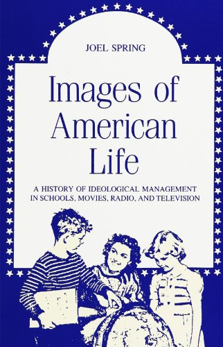 9780791410707: Images of American Life: A History of Ideological Management in Schools, Movies, Radio, and Television (SUNY series, Education and Culture: Critical ... of Character and Community in American Life)