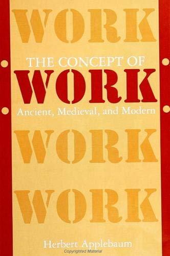 The Concept of Work: Ancient, Medieval, and Modern (SUNY series in the Anthropology of Work)
