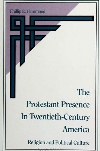 The Protestant Presence in Twentieth-Century America: Religion and Political Culture,
