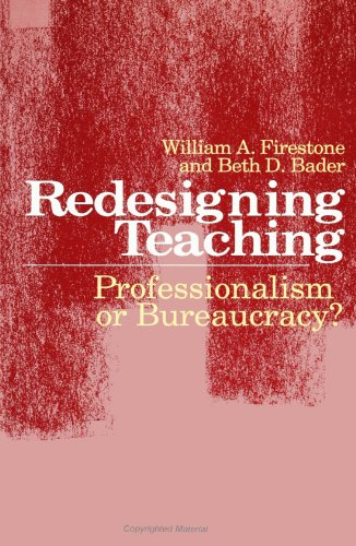 Redesigning Teaching: Professionalism or Bureaucracy? (SUNY Series in Teacher Preparation and ...