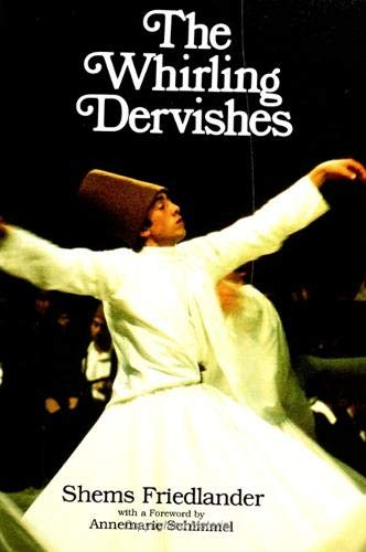 The Whirling Dervishes: Being an Account of the Sufi Order known as the Mevlevis and its founder the poet and mystic Mevlana Jalalu'ddin Rumi (SUNY series in Islam) (9780791411568) by Friedlander, Shems