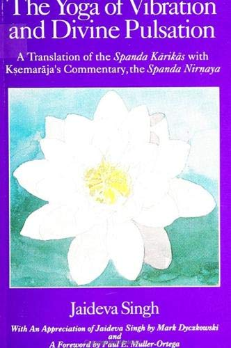 The Yoga of Vibration and Divine Pulsation: A Translation of the Spanda Karikas With Ksemaraja's Commentary, the Spanda Nirnaya (Suny Series in Tant) (0791411796) by Singh, Jaideva; VASUGUPTA