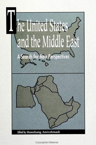 The United States and the Middle East, A Search for New Perspectives: Amirhmadi, Hooshang