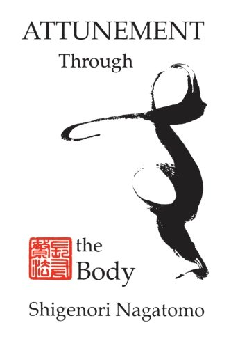 Attunement Through the Body (SUNY series, The Body in Culture, History, and Religion): Nagatomo, ...