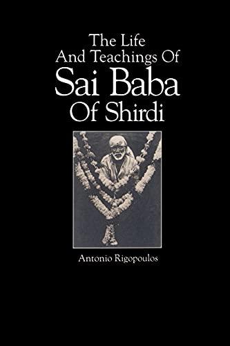 The Life and Teachings of Sai Baba of Shirdi: Antonio Rigopoulos