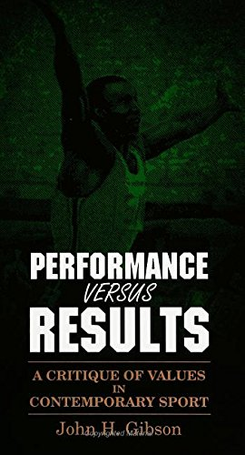 Performance Versus Results: A Critique of Values in Contemporary Sport (S U N Y Series in ...