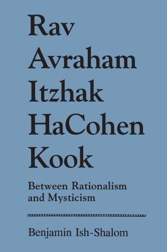 Rav Avraham Itzhak HaCohen Kook: Between Rationalism: Benjamin Ish-Shalom