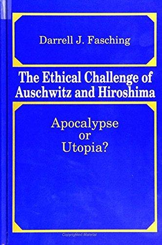 The Ethical Challenge of Auschwitz and Hiroshima: Apocalypse or Utopia?: Darrell J. Fasching