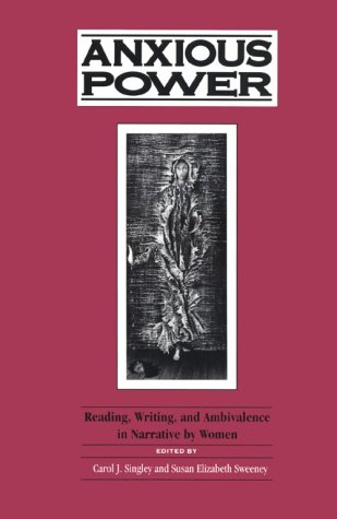 Anxious Power: Reading, Writing, and Ambivalence in Narrative by Women (Suny Series in Feminist ...