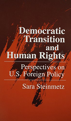 Democratic Transition and Human Rights: Primer for U.S.Foreign Policy (Hardback): Sara Steinmetz