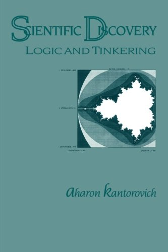 Scientific Discovery: Logic and Tinkering: Kantorovich, Aharon