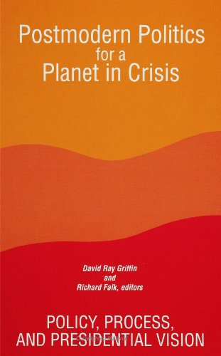 Postmodern politics for a planet in crisis : policy, process, and presidential vision.: Griffin, ...