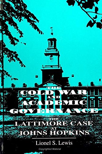 The Cold War and Academic Governance: The Lattimore Case at Johns Hopkins (S U N Y Series, ...