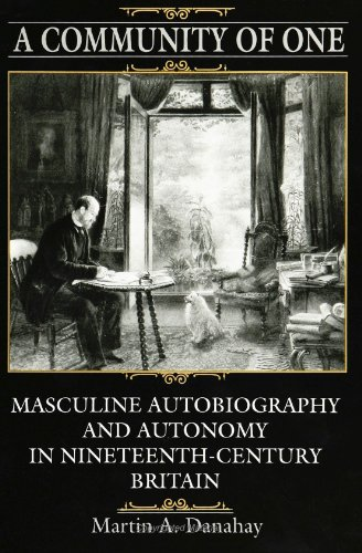 A community of one : masculine autobiography and autonomy in nineteenth-century Britain.: Danahay, ...