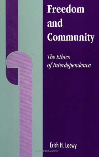 Freedom and Community: The Ethics of Interdependence: Loewy, Erich H.