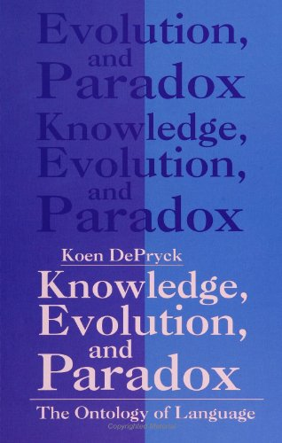 Knowledge, evolution, and paradox. The ontology of language.: DePryck, Koen.