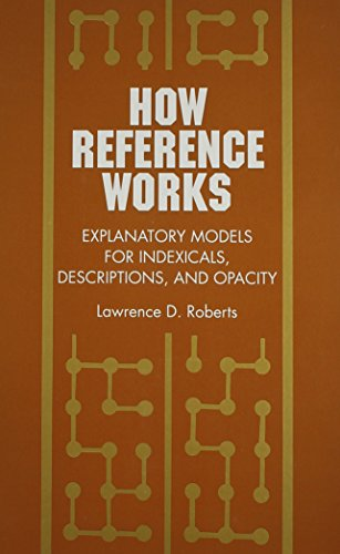 9780791415757: How Reference Works: Explanatory Models for Indexicals, Descriptions, and Opacity (Scientific Studies in Natural and Artificial Intelligence)